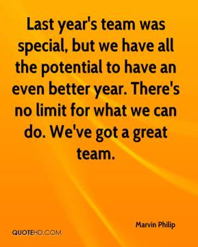Last year's team was special, but we have all the potential to have an even better year. There's no limit for what we can do. We've got a great team.