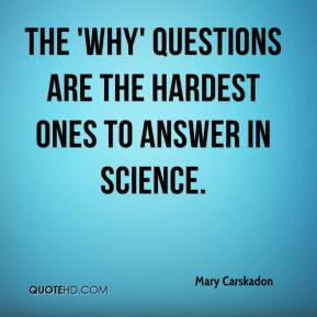 The 'why' questions are the hardest ones to answer in science.