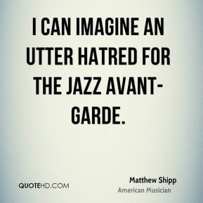 Matthew Shipp - I can imagine an utter hatred for the jazz avant-garde.