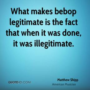 Matthew Shipp - What makes bebop legitimate is the fact that when it was done, it was illegitimate.
