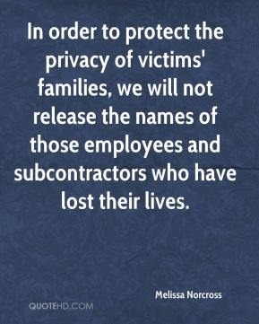 Melissa Norcross  - In order to protect the privacy of victims' families, we will not release the names of those employees and subcontractors who have lost their lives.