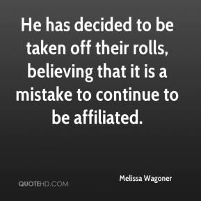 He has decided to be taken off their rolls, believing that it is a mistake to continue to be affiliated.