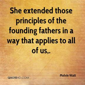 Melvin Watt  - She extended those principles of the founding fathers in a way that applies to all of us.