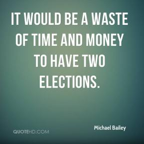 It would be a waste of time and money to have two elections.