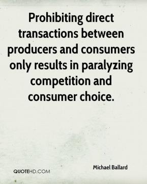 Michael Ballard  - Prohibiting direct transactions between producers and consumers only results in paralyzing competition and consumer choice.