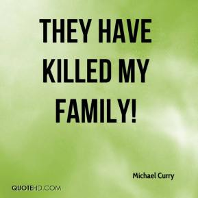 They have killed my family!