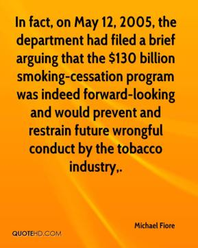 Michael Fiore  - In fact, on May 12, 2005, the department had filed a brief arguing that the $130 billion smoking-cessation program was indeed forward-looking and would prevent and restrain future wrongful conduct by the tobacco industry.