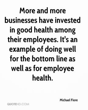 Michael Fiore  - More and more businesses have invested in good health among their employees. It's an example of doing well for the bottom line as well as for employee health.