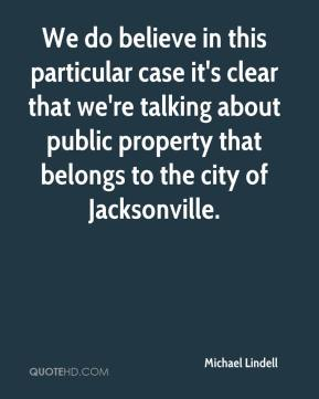 Michael Lindell  - We do believe in this particular case it's clear that we're talking about public property that belongs to the city of Jacksonville.