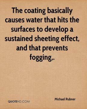 Michael Rubner  - The coating basically causes water that hits the surfaces to develop a sustained sheeting effect, and that prevents fogging.