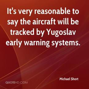 It's very reasonable to say the aircraft will be tracked by Yugoslav early warning systems.
