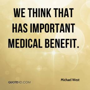 Michael West  - We think that has important medical benefit.