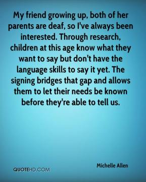 My friend growing up, both of her parents are deaf, so I've always been interested. Through research, children at this age know what they want to say but don't have the language skills to say it yet. The signing bridges that gap and allows them to let their needs be known before they're able to tell us.