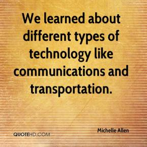 We learned about different types of technology like communications and transportation.