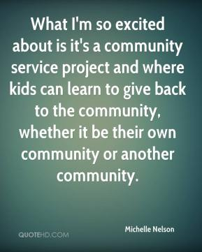 Michelle Nelson  - What I'm so excited about is it's a community service project and where kids can learn to give back to the community, whether it be their own community or another community.