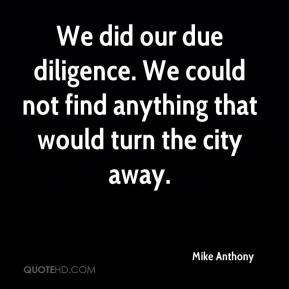 Mike Anthony  - We did our due diligence. We could not find anything that would turn the city away.