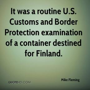 It was a routine U.S. Customs and Border Protection examination of a container destined for Finland.