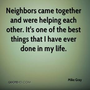 Neighbors came together and were helping each other. It's one of the best things that I have ever done in my life.