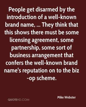 People get disarmed by the introduction of a well-known brand name, ... They think that this shows there must be some licensing agreement, some partnership, some sort of business arrangement that confers the well-known brand name's reputation on to the biz-op scheme.