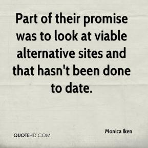Monica Iken  - Part of their promise was to look at viable alternative sites and that hasn't been done to date.