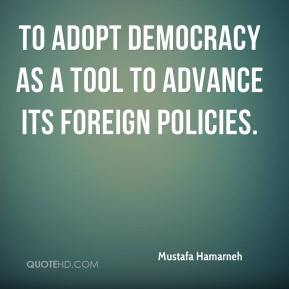 to adopt democracy as a tool to advance its foreign policies.