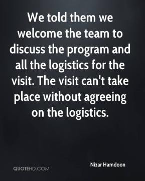 We told them we welcome the team to discuss the program and all the logistics for the visit. The visit can't take place without agreeing on the logistics.