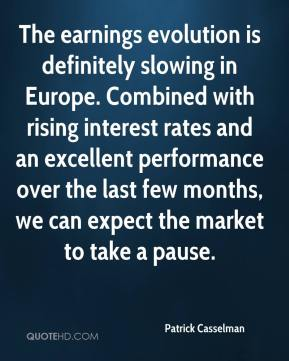 Patrick Casselman  - The earnings evolution is definitely slowing in Europe. Combined with rising interest rates and an excellent performance over the last few months, we can expect the market to take a pause.