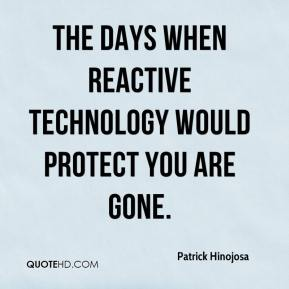 The days when reactive technology would protect you are gone.