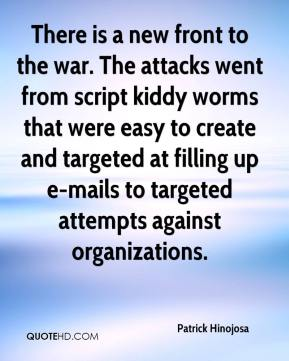 There is a new front to the war. The attacks went from script kiddy worms that were easy to create and targeted at filling up e-mails to targeted attempts against organizations.