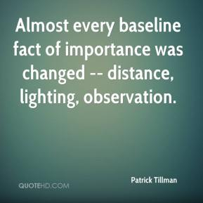 Almost every baseline fact of importance was changed -- distance, lighting, observation.