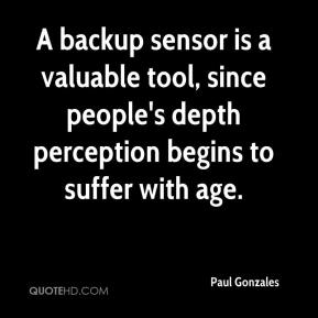 Paul Gonzales  - A backup sensor is a valuable tool, since people's depth perception begins to suffer with age.