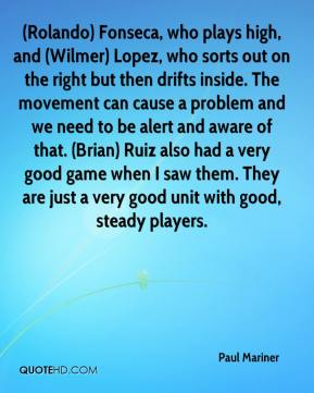 (Rolando) Fonseca, who plays high, and (Wilmer) Lopez, who sorts out on the right but then drifts inside. The movement can cause a problem and we need to be alert and aware of that. (Brian) Ruiz also had a very good game when I saw them. They are just a very good unit with good, steady players.