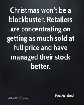 Paul Mumford  - Christmas won't be a blockbuster. Retailers are concentrating on getting as much sold at full price and have managed their stock better.
