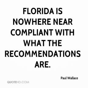 Paul Wallace  - Florida is nowhere near compliant with what the recommendations are.