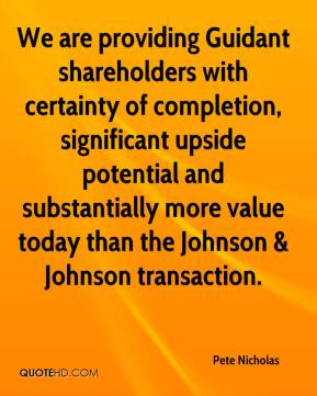 Pete Nicholas  - We are providing Guidant shareholders with certainty of completion, significant upside potential and substantially more value today than the Johnson & Johnson transaction.