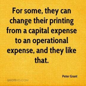 Peter Grant  - For some, they can change their printing from a capital expense to an operational expense, and they like that.