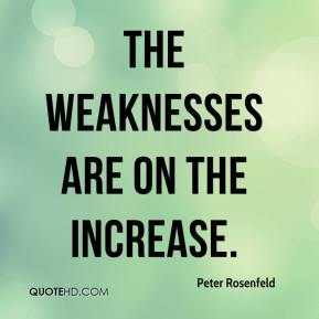 Peter Rosenfeld  - The weaknesses are on the increase.