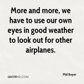 Phil Boyer  - More and more, we have to use our own eyes in good weather to look out for other airplanes.