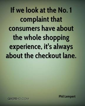 Phil Lempert  - If we look at the No. 1 complaint that consumers have about the whole shopping experience, it's always about the checkout lane.