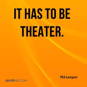 It has to be theater.