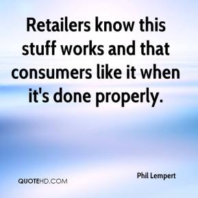 Phil Lempert  - Retailers know this stuff works and that consumers like it when it's done properly.