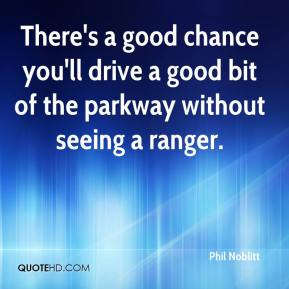 Phil Noblitt  - There's a good chance you'll drive a good bit of the parkway without seeing a ranger.