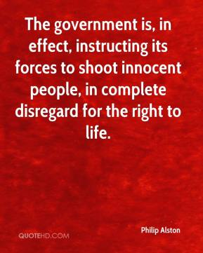 Philip Alston  - The government is, in effect, instructing its forces to shoot innocent people, in complete disregard for the right to life.