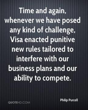Philip Purcell  - Time and again, whenever we have posed any kind of challenge, Visa enacted punitive new rules tailored to interfere with our business plans and our ability to compete.