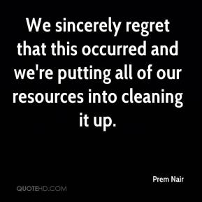 Prem Nair  - We sincerely regret that this occurred and we're putting all of our resources into cleaning it up.