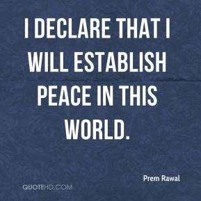 I declare that I will establish peace in this world.