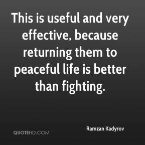 Ramzan Kadyrov  - This is useful and very effective, because returning them to peaceful life is better than fighting.