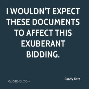I wouldn't expect these documents to affect this exuberant bidding.