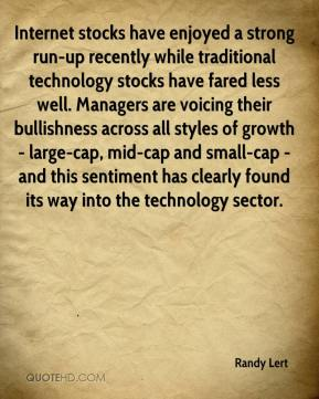 Randy Lert  - Internet stocks have enjoyed a strong run-up recently while traditional technology stocks have fared less well. Managers are voicing their bullishness across all styles of growth - large-cap, mid-cap and small-cap - and this sentiment has clearly found its way into the technology sector.