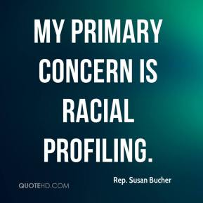 Rep. Susan Bucher  - My primary concern is racial profiling.